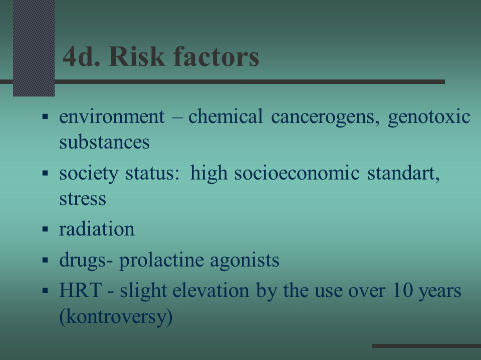 4d. Risk factors environment – chemical cancerogens, genotoxic substances. society status: high socioeconomic standart, stress.
