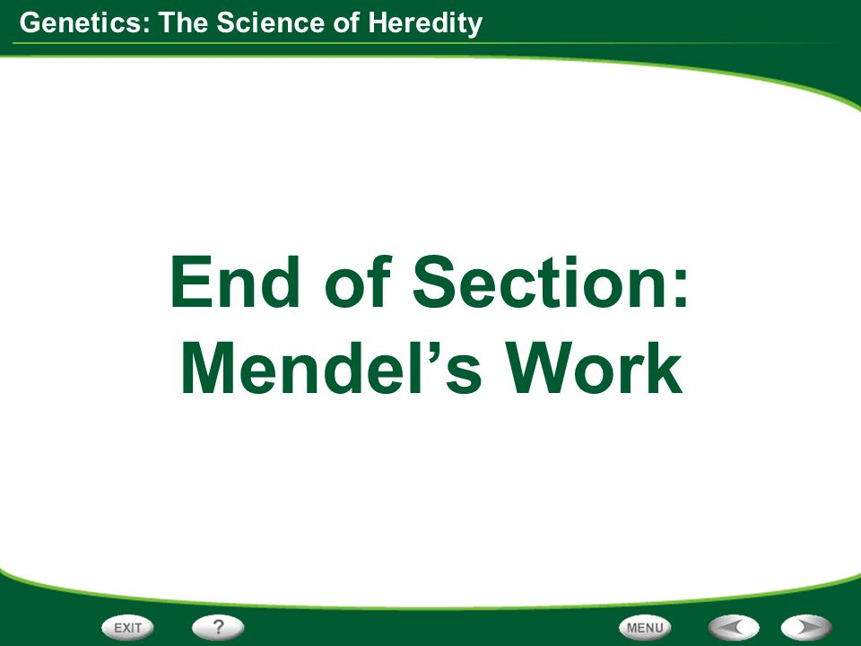 End of Section: Mendel's Work