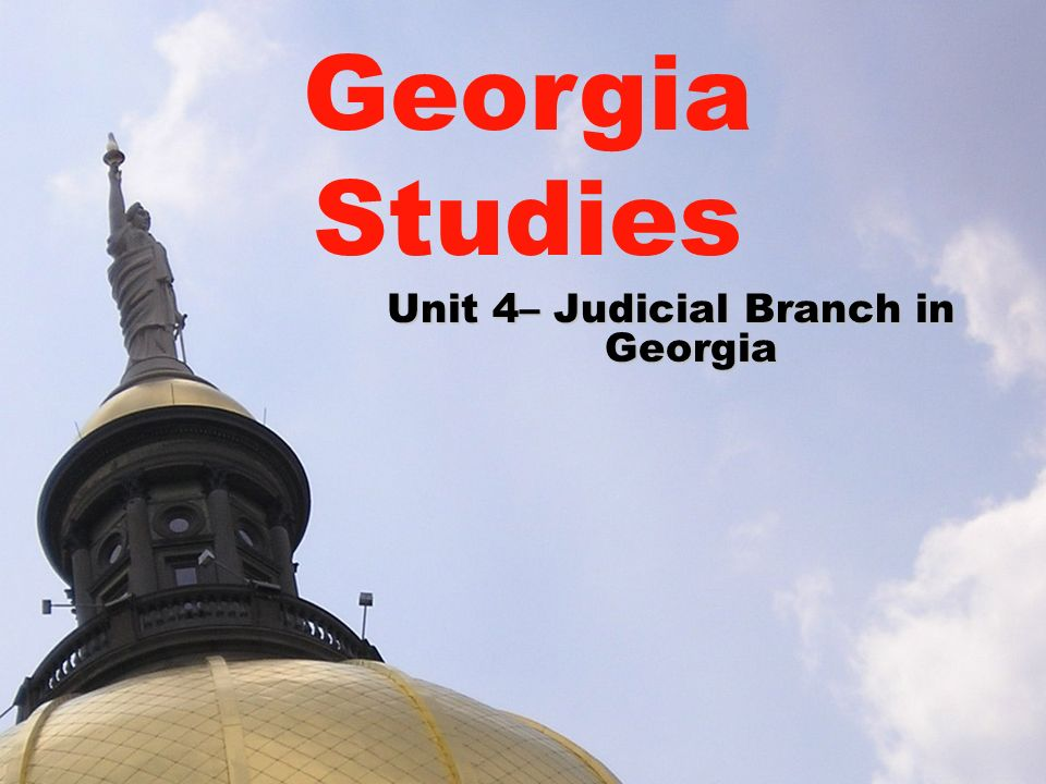 Unit 4– Judicial Branch in Georgia