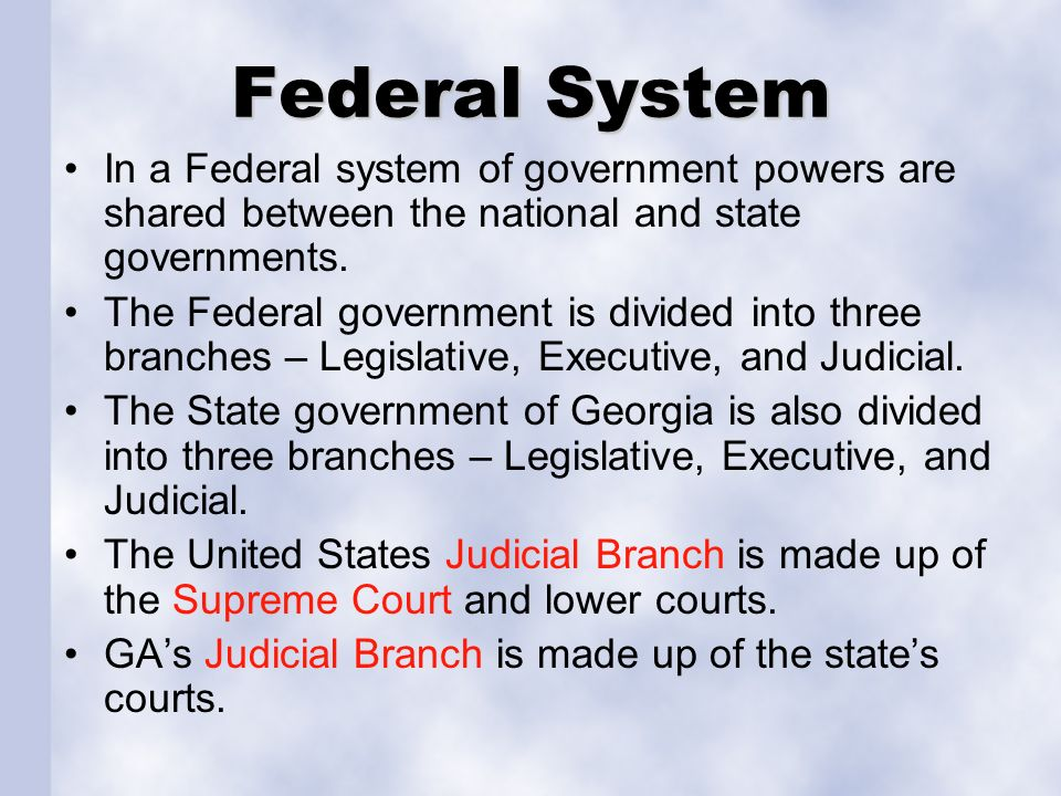 Federal System In a Federal system of government powers are shared between the national and state governments.