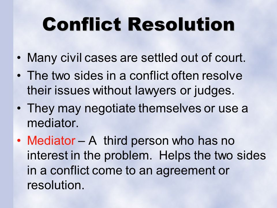 Conflict Resolution Many civil cases are settled out of court.