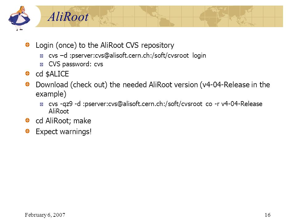 AliRoot Login (once) to the AliRoot CVS repository cd $ALICE