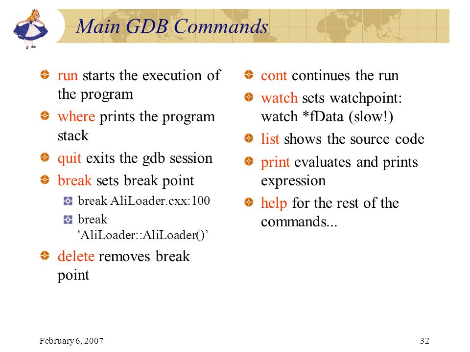 Main GDB Commands run starts the execution of the program