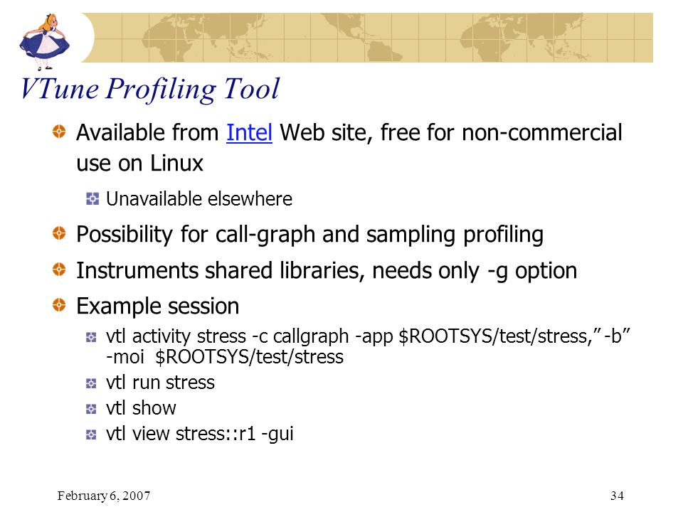 VTune Profiling Tool Available from Intel Web site, free for non-commercial use on Linux. Unavailable elsewhere.
