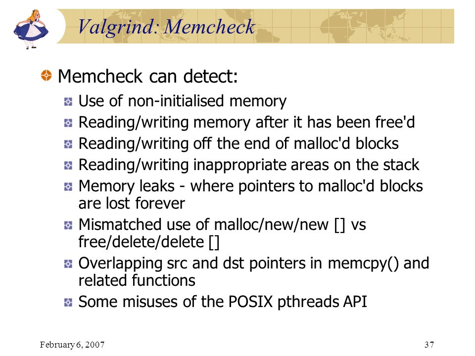 Valgrind: Memcheck Memcheck can detect: Use of non-initialised memory