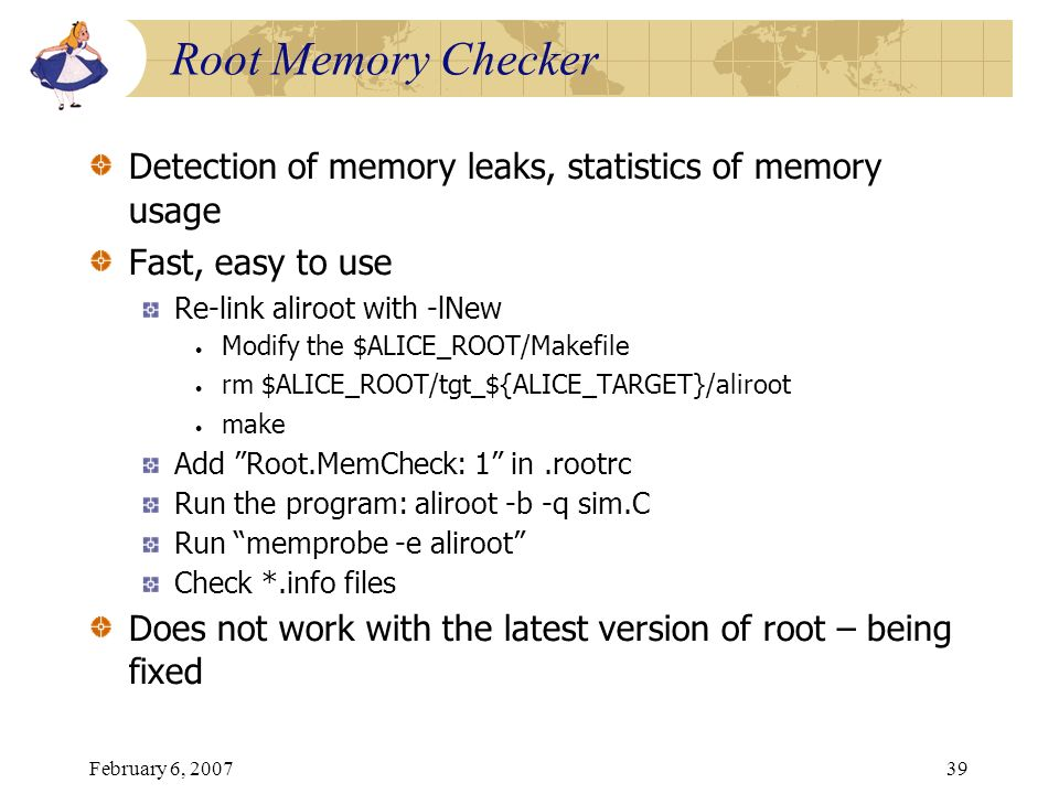 Root Memory Checker Detection of memory leaks, statistics of memory usage. Fast, easy to use. Re-link aliroot with -lNew.