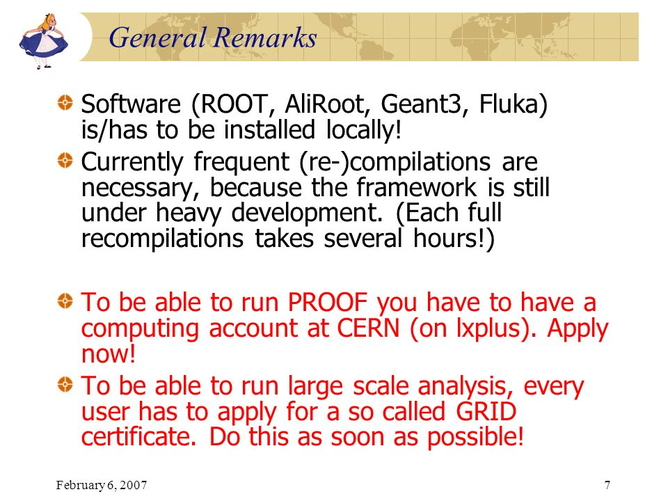 General Remarks Software (ROOT, AliRoot, Geant3, Fluka) is/has to be installed locally!