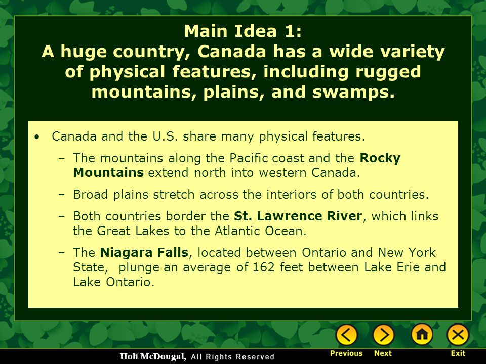 Main Idea 1: A huge country, Canada has a wide variety of physical features, including rugged mountains, plains, and swamps.