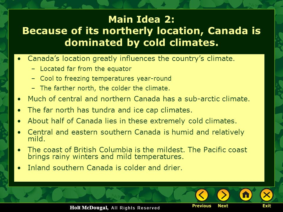 Main Idea 2: Because of its northerly location, Canada is dominated by cold climates.