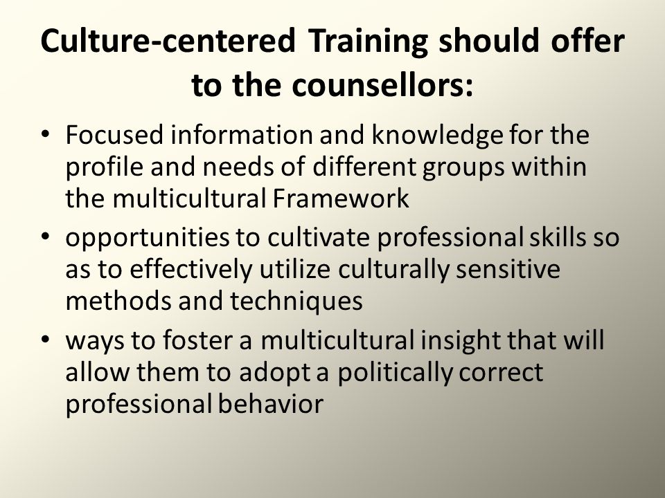 Culture-centered Training should offer to the counsellors: