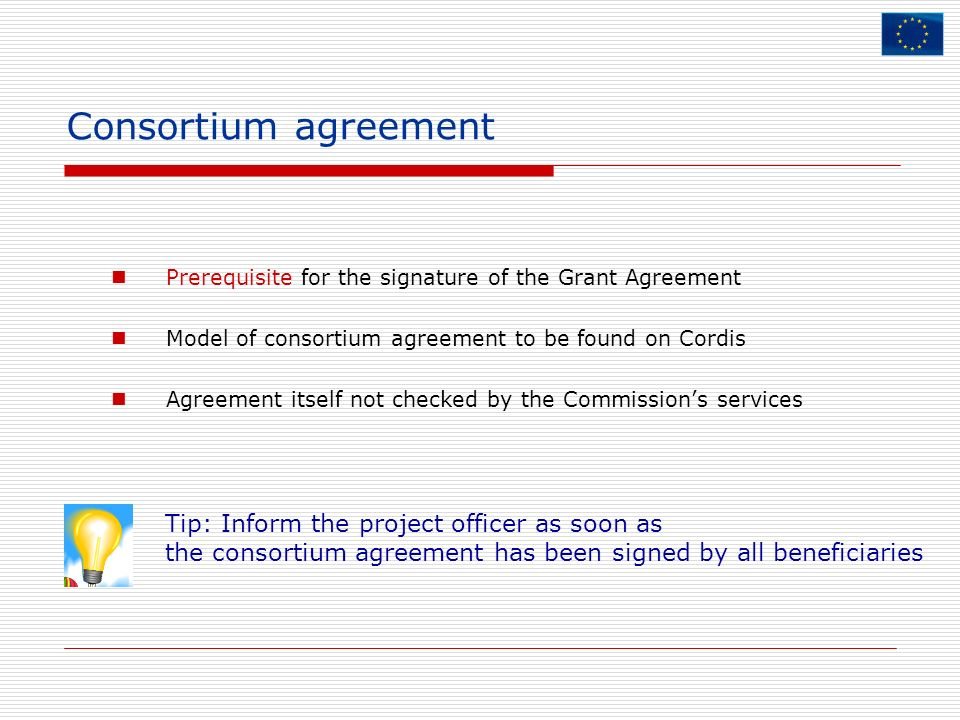 Consortium agreement Tip: Inform the project officer as soon as