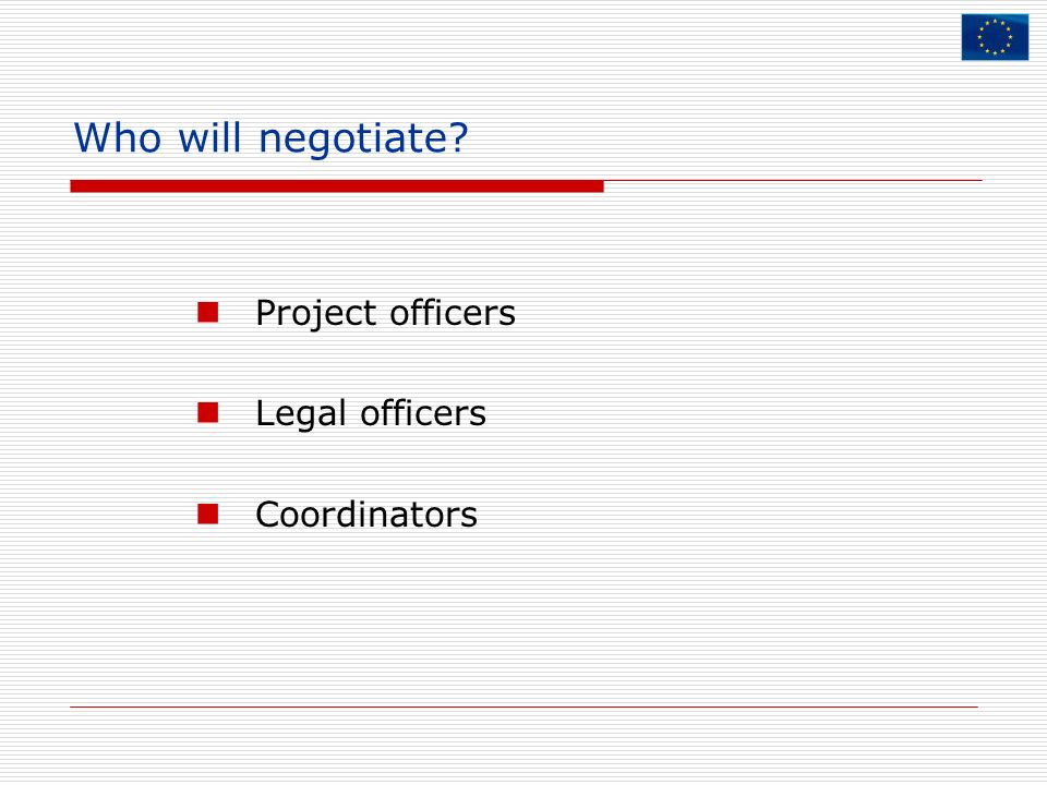 Who will negotiate Project officers Legal officers Coordinators