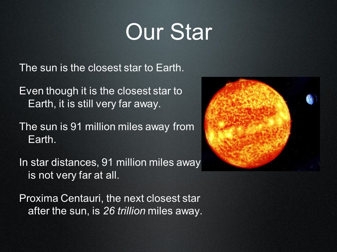 our star the sun is a star just like the other ones you see in the