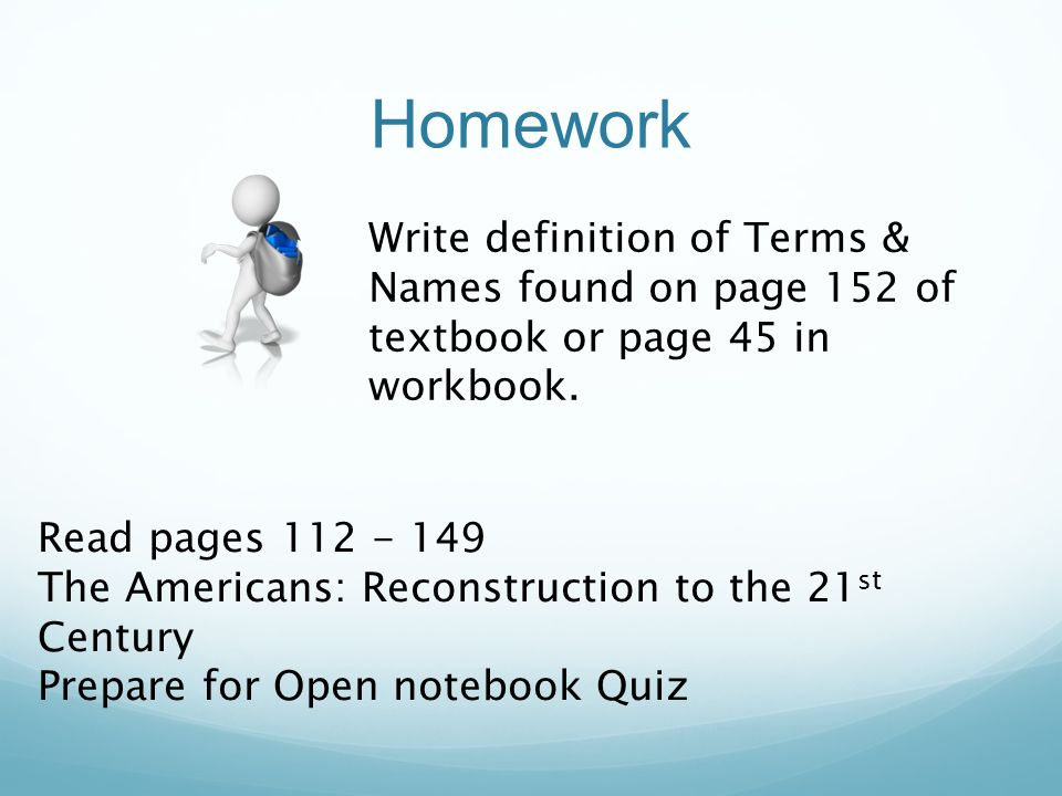 Homework Write definition of Terms & Names found on page 152 of textbook or page 45 in workbook. Read pages