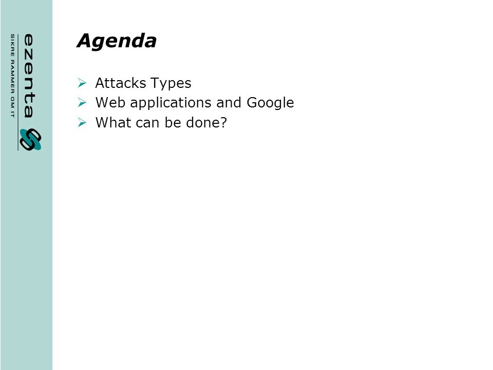 Agenda Attacks Types Web applications and Google What can be done