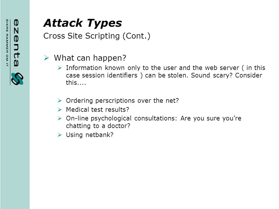 Attack Types Cross Site Scripting (Cont.) What can happen