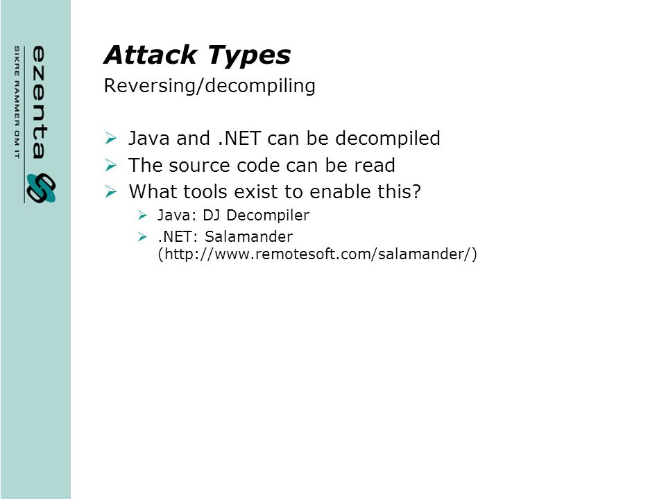 Attack Types Reversing/decompiling Java and .NET can be decompiled