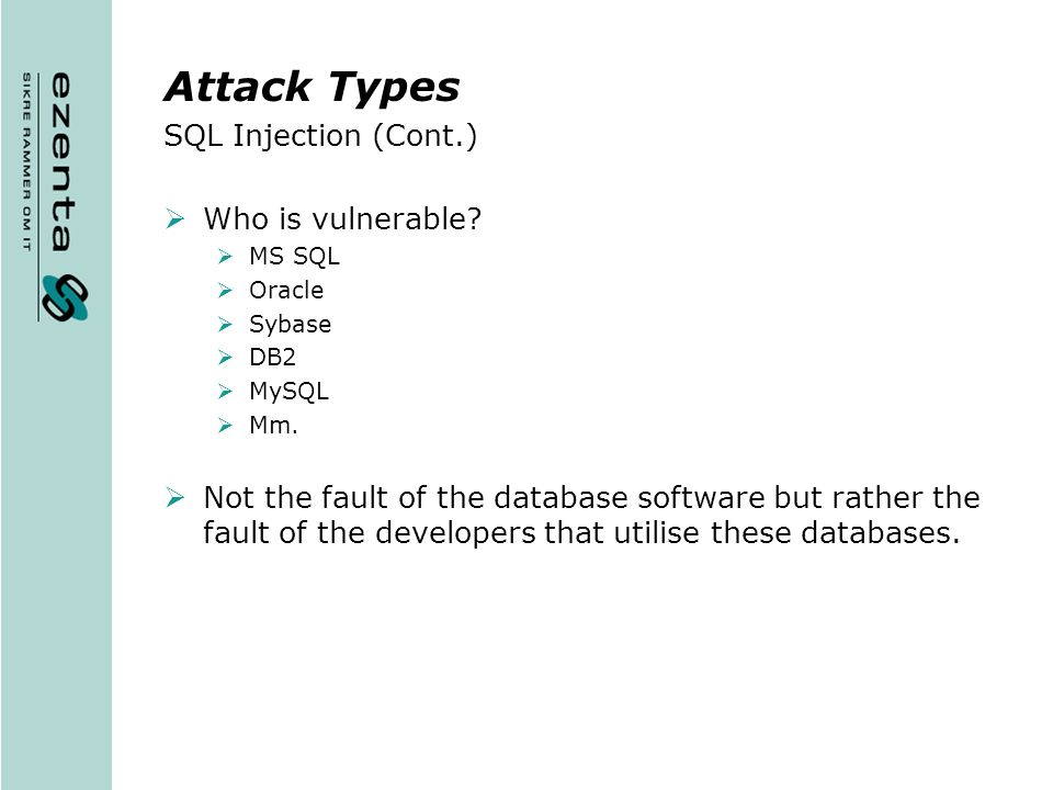 Attack Types SQL Injection (Cont.) Who is vulnerable