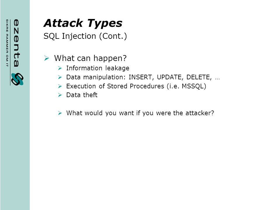 Attack Types SQL Injection (Cont.) What can happen