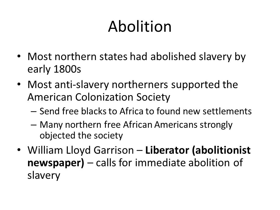Abolition Most northern states had abolished slavery by early 1800s