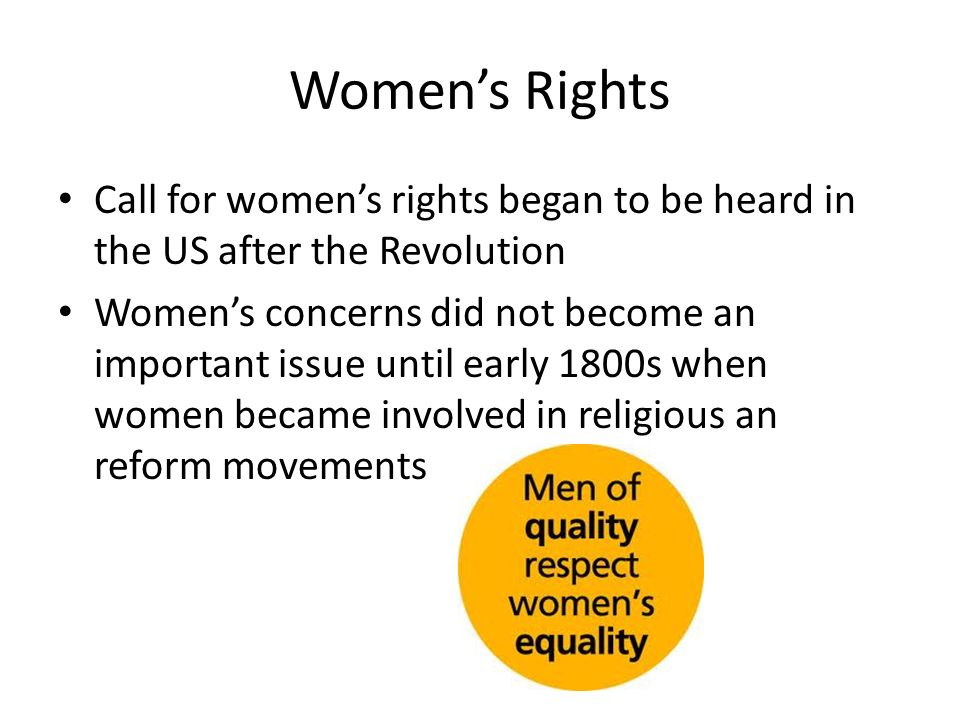 Women's Rights Call for women's rights began to be heard in the US after the Revolution.