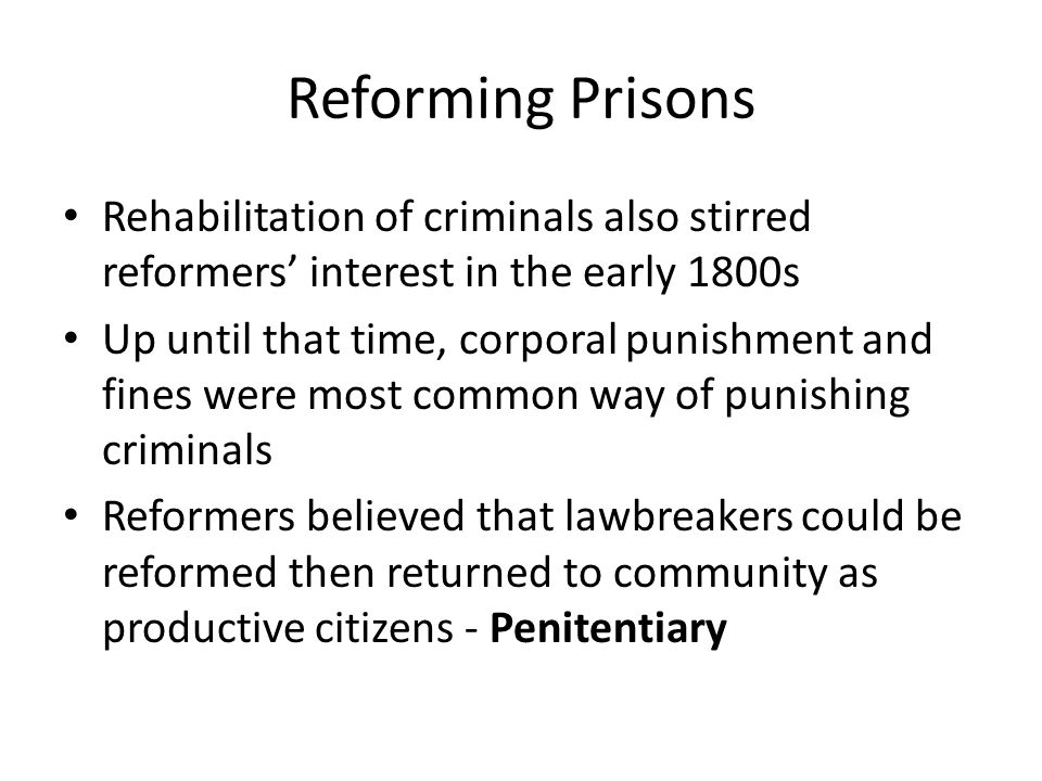 Reforming Prisons Rehabilitation of criminals also stirred reformers' interest in the early 1800s.