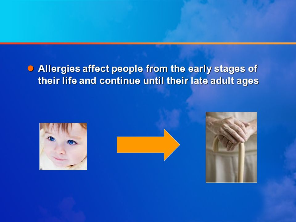 Allergies affect people from the early stages of their life and continue until their late adult ages