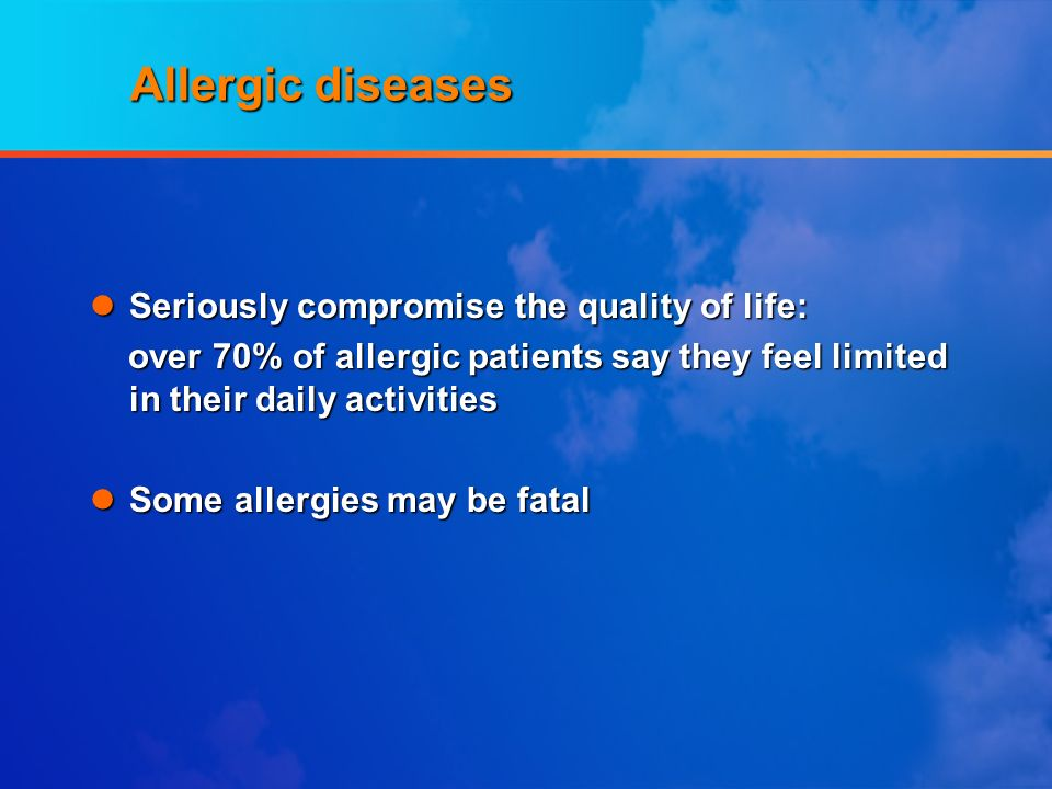 Allergic diseases Seriously compromise the quality of life: