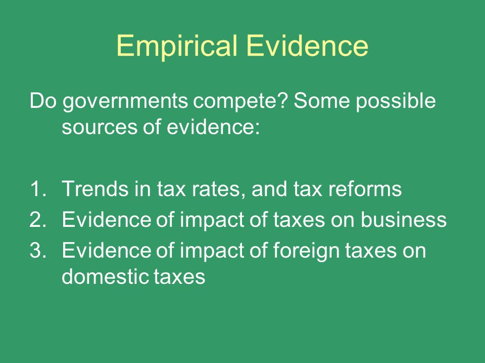 Empirical Evidence Do governments compete Some possible sources of evidence: Trends in tax rates, and tax reforms.