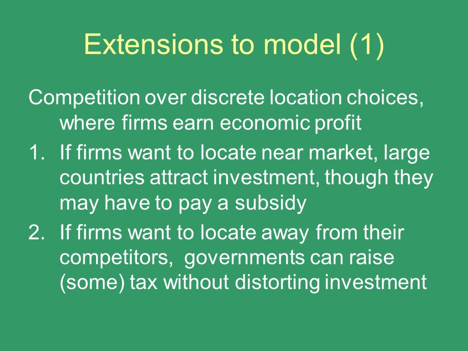 Extensions to model (1) Competition over discrete location choices, where firms earn economic profit.