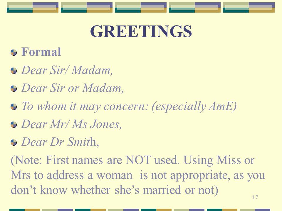 GREETINGS Formal Dear Sir Madam Or