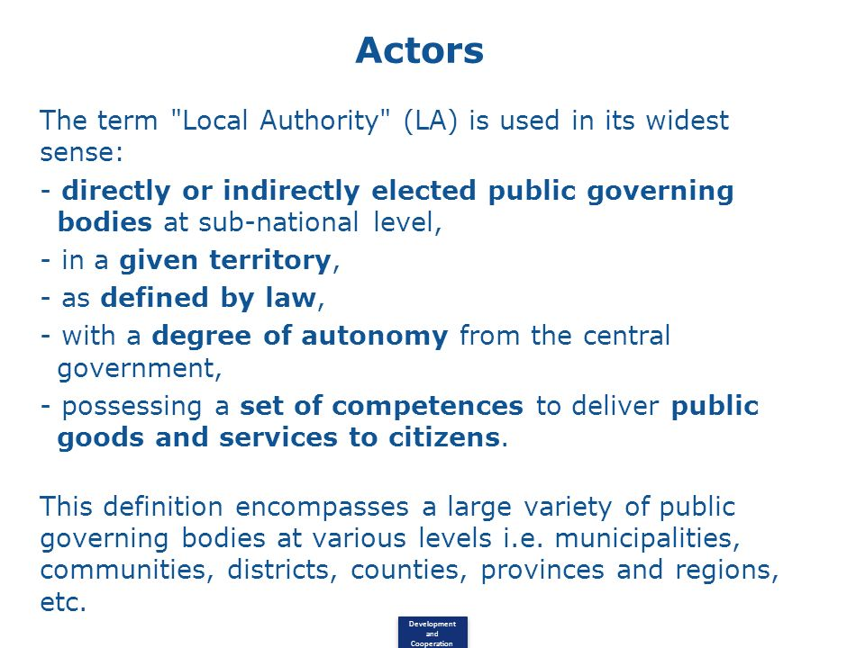 Actors The term Local Authority (LA) is used in its widest sense: