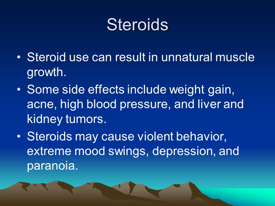 Steroids Steroid use can result in unnatural muscle growth.