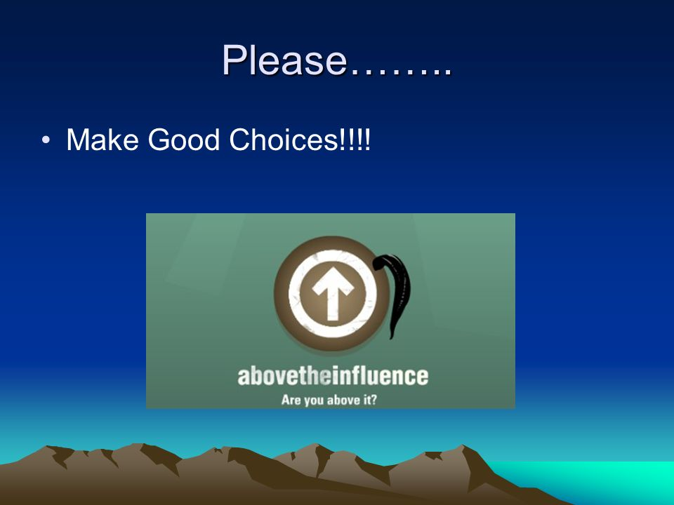 Please…….. Make Good Choices!!!!