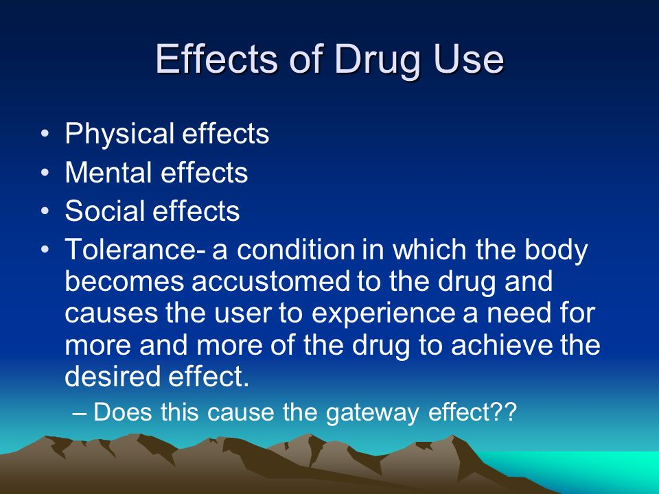 Effects of Drug Use Physical effects Mental effects Social effects