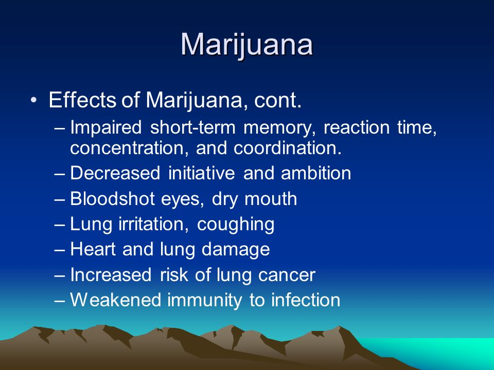 Marijuana Effects of Marijuana, cont.