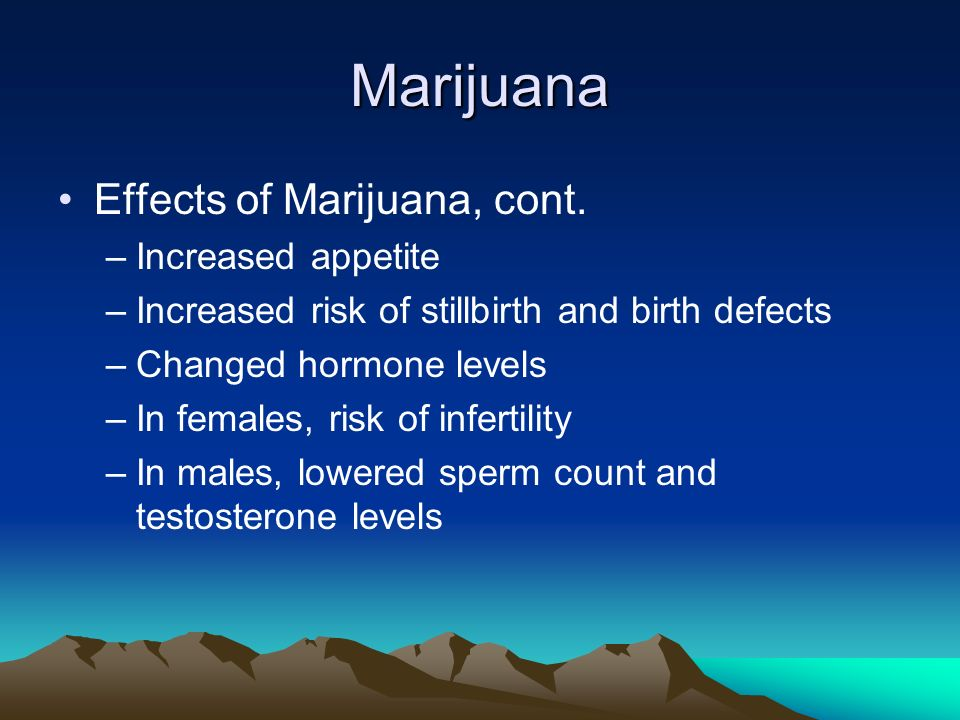 Marijuana Effects of Marijuana, cont. Increased appetite
