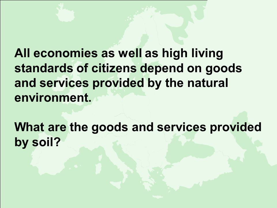 All economies as well as high living standards of citizens depend on goods and services provided by the natural environment.