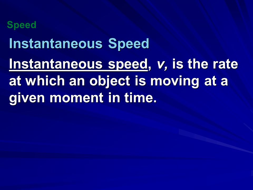 Speed Instantaneous Speed.