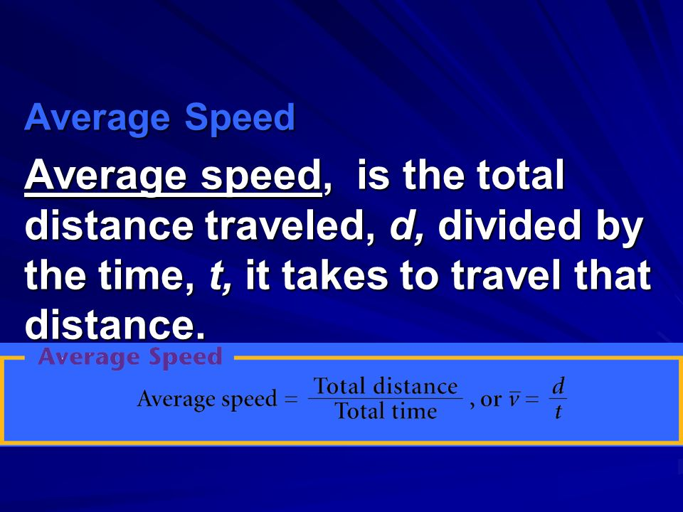 Average Speed Average speed, is the total distance traveled, d, divided by the time, t, it takes to travel that distance.