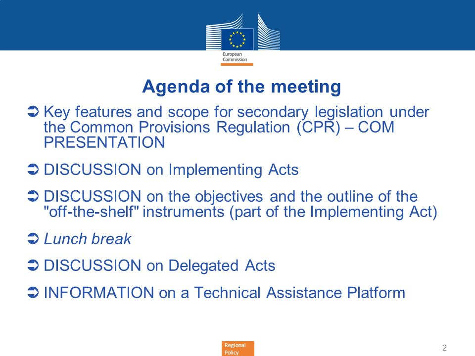 Agenda of the meeting Key features and scope for secondary legislation under the Common Provisions Regulation (CPR) – COM PRESENTATION.