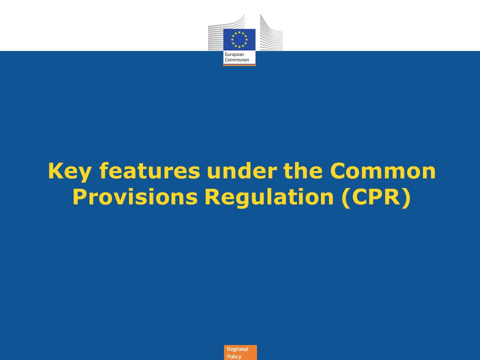 Key features under the Common Provisions Regulation (CPR)