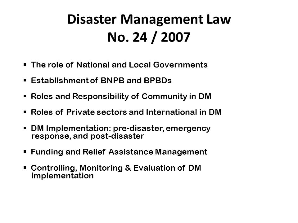 Disaster Management Law No. 24 / 2007