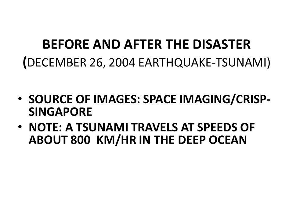 BEFORE AND AFTER THE DISASTER (DECEMBER 26, 2004 EARTHQUAKE-TSUNAMI)