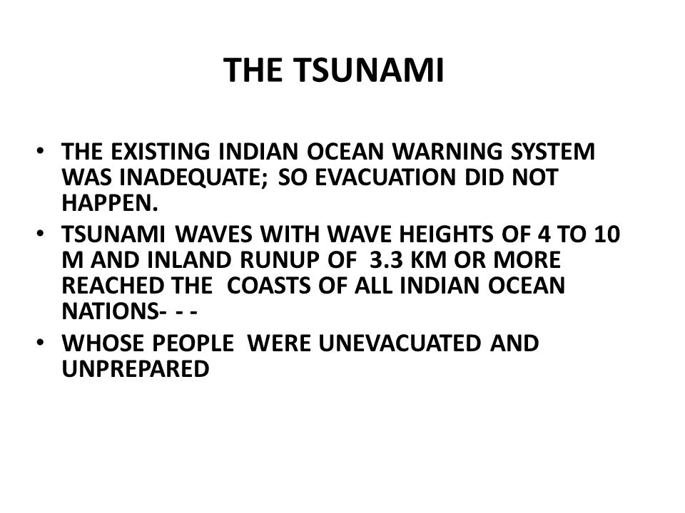 THE TSUNAMI THE EXISTING INDIAN OCEAN WARNING SYSTEM WAS INADEQUATE; SO EVACUATION DID NOT HAPPEN.