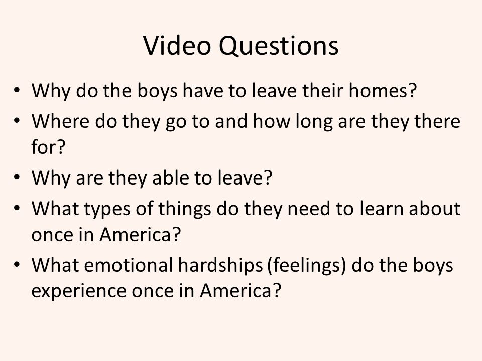 Video Questions Why do the boys have to leave their homes
