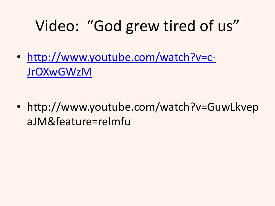 Video: God grew tired of us