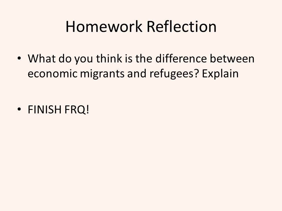 Homework Reflection What do you think is the difference between economic migrants and refugees Explain.