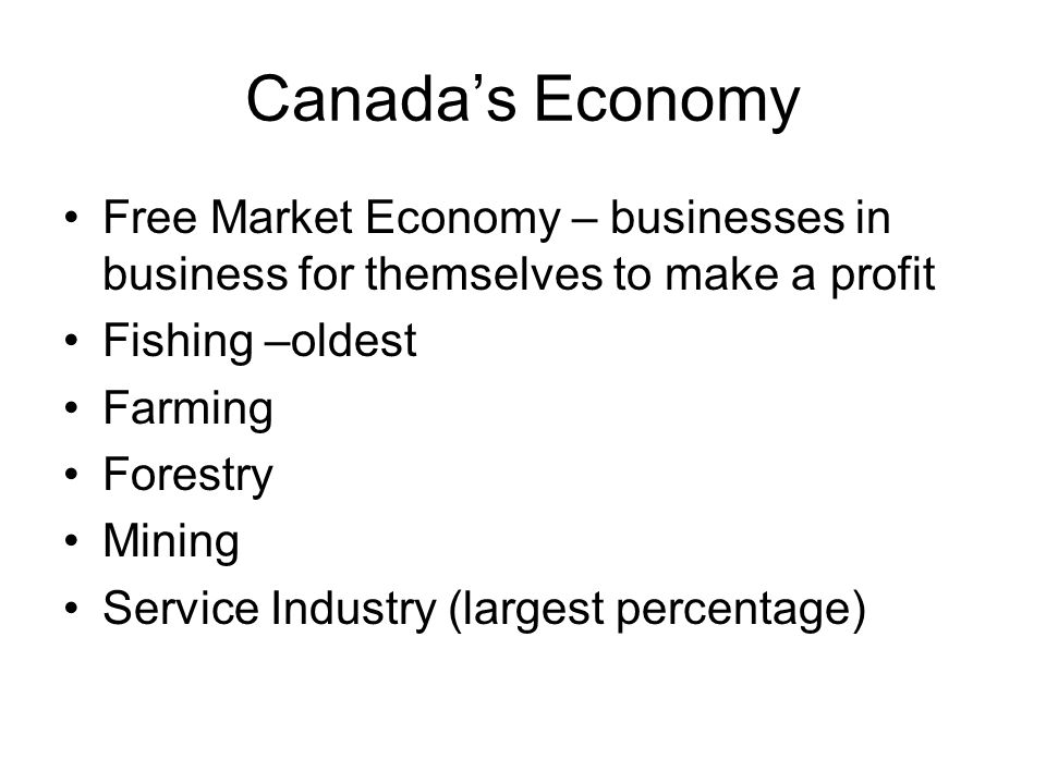 Canada's Economy Free Market Economy – businesses in business for themselves to make a profit. Fishing –oldest.