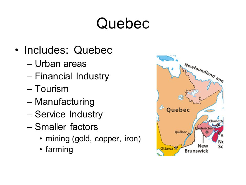 Quebec Includes: Quebec Urban areas Financial Industry Tourism